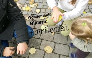 Wochenende in Bildern - Familienzeit