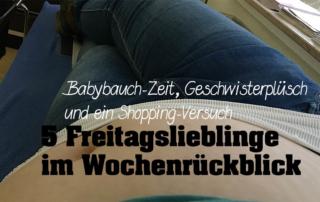 5 Freitagslieblinge - Wochenrückblick - Kinder - Babybauch