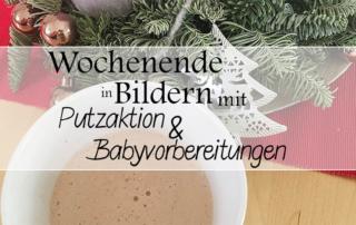 Wochenende in Bildern - Putzaktion & Babyvorbereitungen