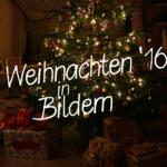 Weihnachten in Bildern – schön war es   24. – 25.12.