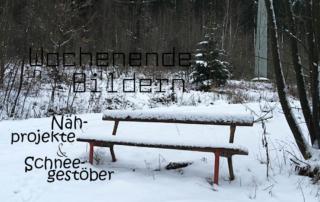 Wochenende in Bildern - Nähprojekte & Schneegestöber