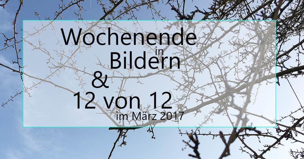 Hallo Frühling | Wochenende in Bildern & 12von12