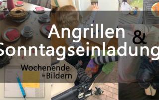 Angrillen und Sonntagseinladung - Wochenende in Bildern - www.helden-familie.de