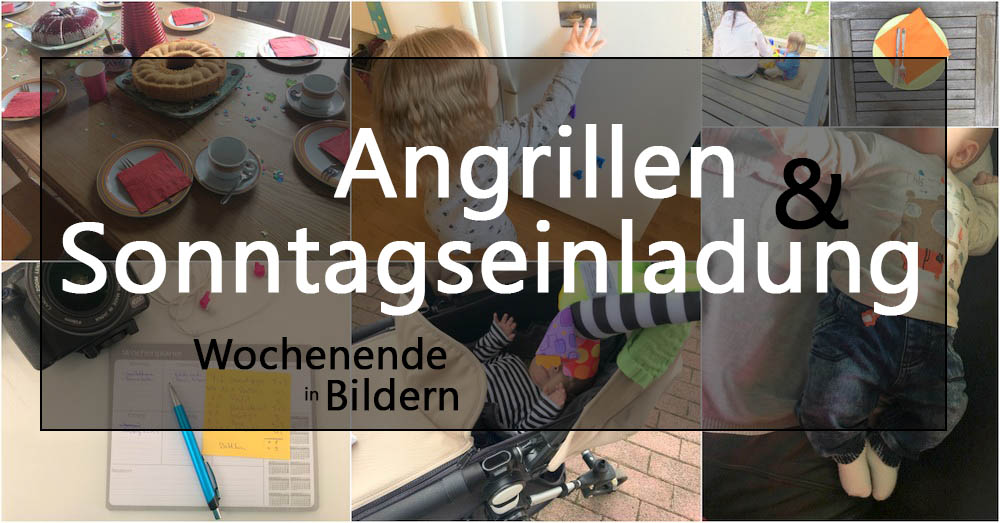 Angrillen & Sonntagseinladung | Wochenende in Bildern 01.-02.04.