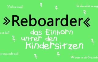 Reboarder - das Einhorn unter den Kindersitzen