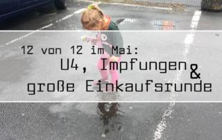 U4, Impfungen und große Einkaufsrunde | 12von12 im Mai