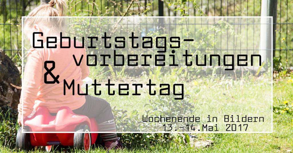 Geburtstagsvorbereitungen & Muttertag | Wochenende in Bildern 13.-14.05.