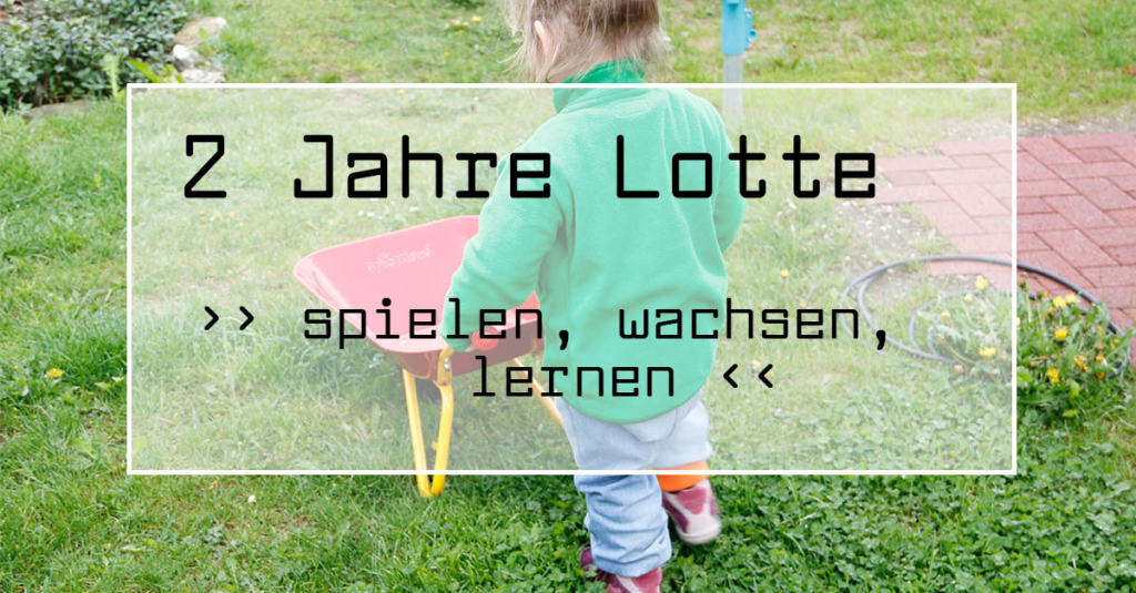spielen, wachsen, lernen | 2 Jahre Lotte