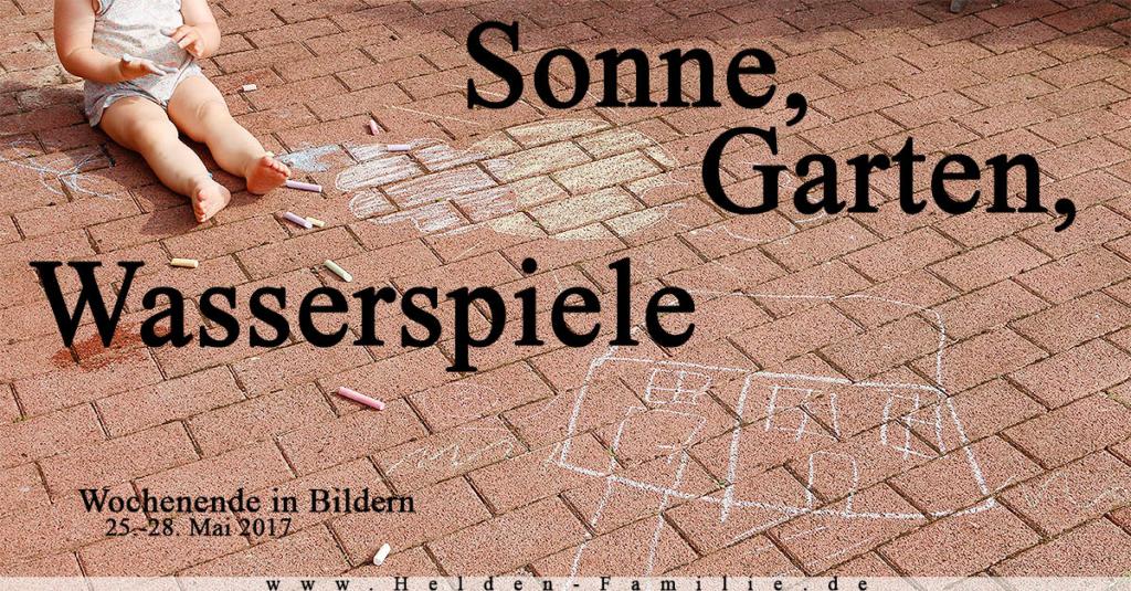 Sonne, Garten, Wasserspiele | Wochenende in Bildern 25.-28.05.