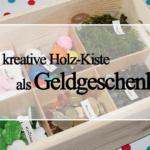 DIY: kreative Holz-Kiste als Geldgeschenk {zu diversen Anlässen}