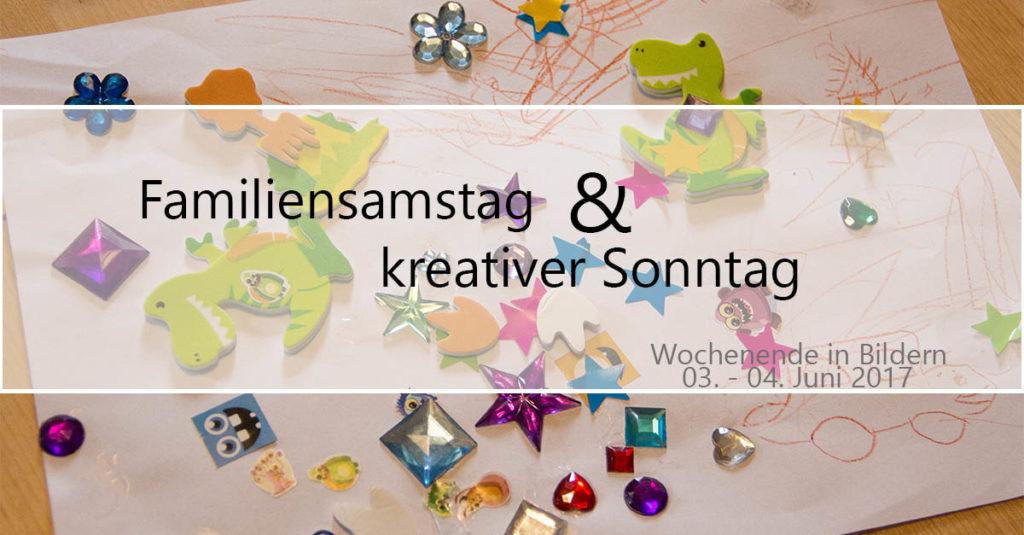 Familiensamstag & Kreativsonntag | Wochenende in Bildern 03.-04.06.