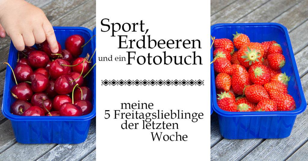 Sport, Erdbeeren und ein Fotobuch | 5 Freitagslieblinge