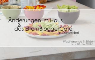 Veränderungen und das ElternBloggerCafé | Wochenende in Bildern 17.-18.06.