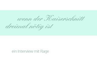 Interview mit Rage: wenn der Kaiserschnitt dreimal nötig ist