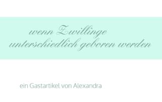 Gastartikel von Alexandra: Gastartikel von Alexandra: wenn Zwillinge unterschiedlich geboren werden