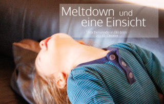 Meltdown und eine Einsicht - Wochenende in Bildern - #WIB