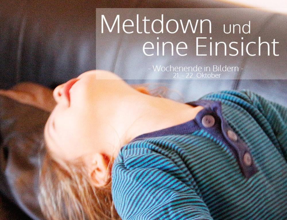 Meltdown und eine Einsicht | Wochenende in Bildern 21. – 22. 10.