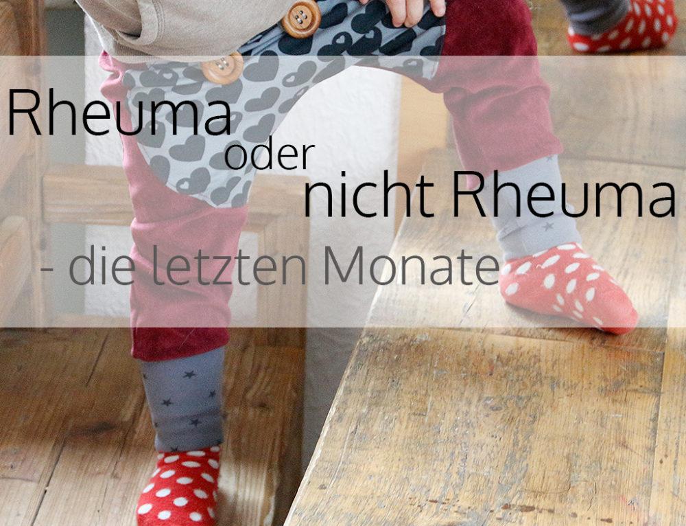 Rheuma oder nicht Rheuma – die letzten Monate