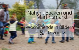 Nähen, Backen und Martinsmarkt | 12von12 und Wochenende in Bildern 11. – 12. 11.