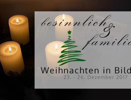 besinnlich & familiär | Weihnachten in Bildern 23. – 26. 12.