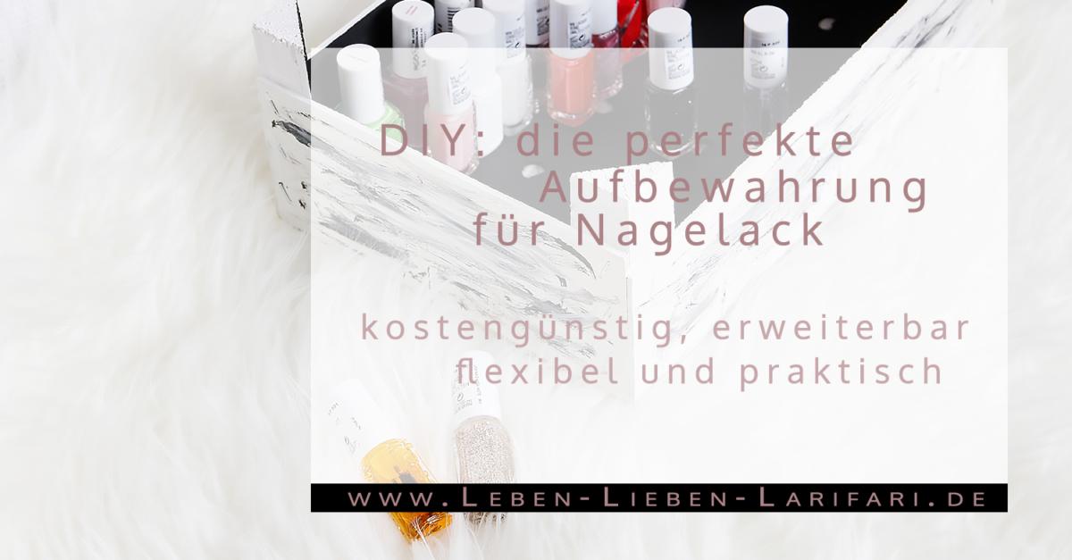 diy die perfekte aufbewahrung f r nagellack leben lieben larifari. Black Bedroom Furniture Sets. Home Design Ideas