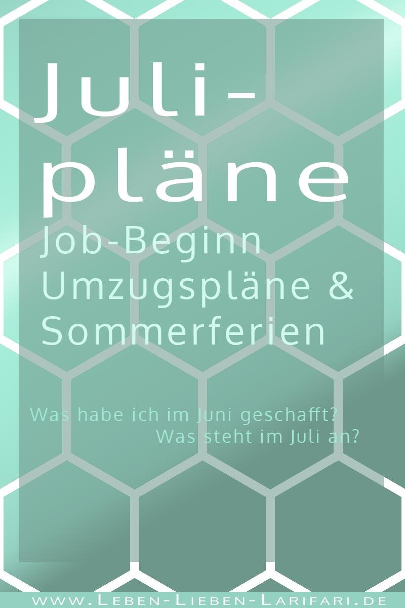 Julipläne: Job-Beginn, Umzugspläne & Sommerferien