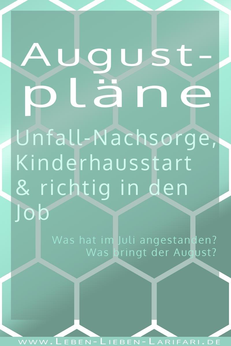 Augustpläne: Unfall-Nachsorge, Kinderhausstart & richtig in den Job