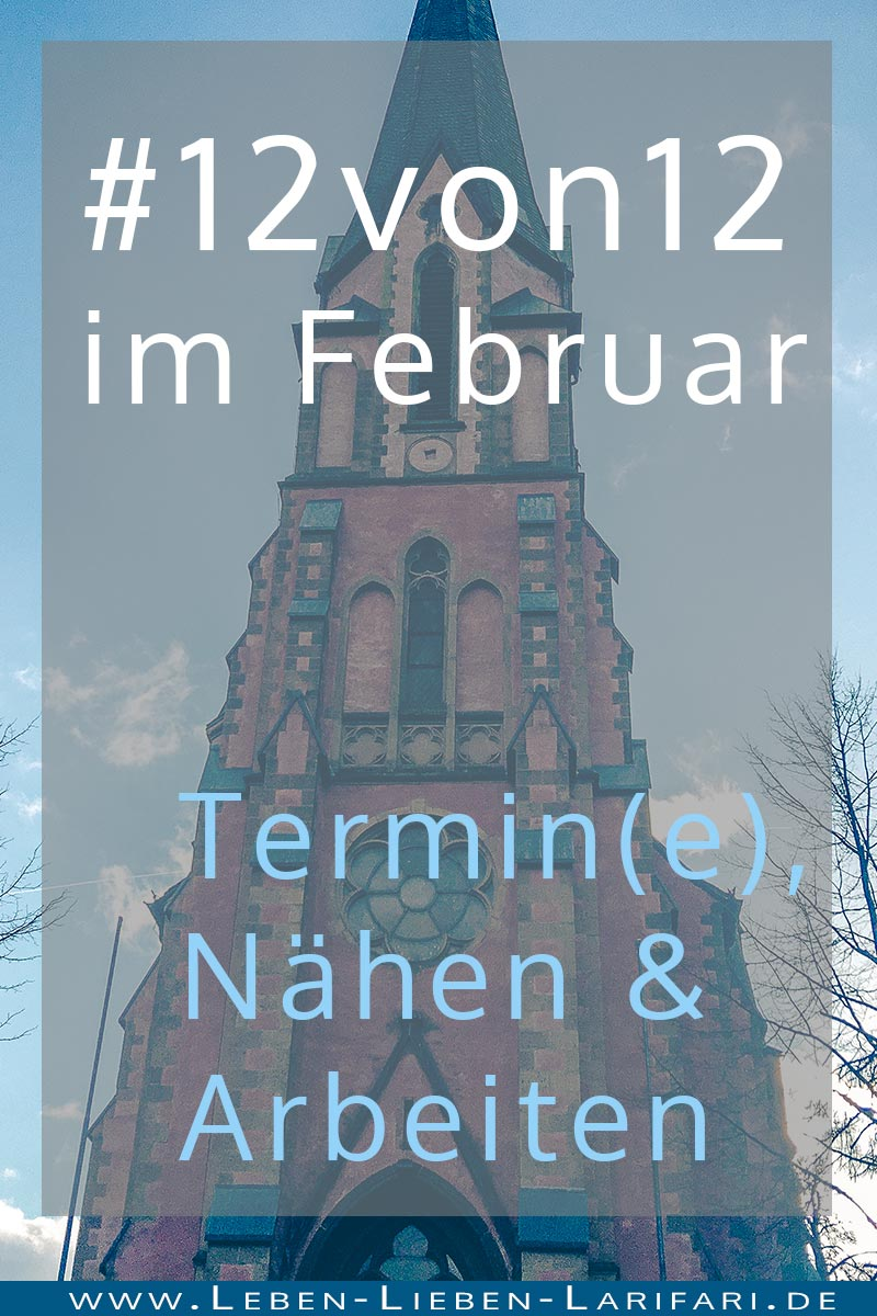 Termin(e), Nähen und Arbeiten | 12von12 im Februar
